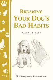 Breaking Your Dog's Bad Habits: Storey's Country Wisdom Bulletin A-241
