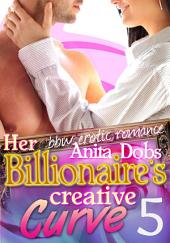 Her Billionaire's Creative Curve #5 (bbw Erotic Romance): The Billionaire's Curve Desire Series