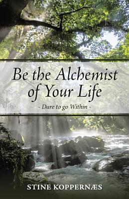 Be the Alchemist of Your Life PDF