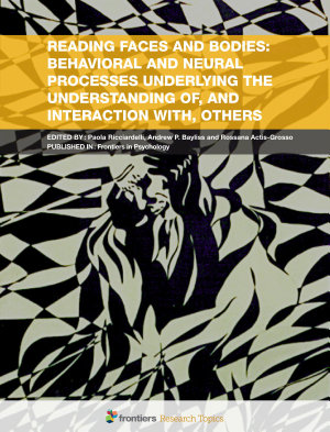 Reading Faces and Bodies  Behavioural and Neural Processes Underlying the Understanding of  and Interaction with  Others PDF