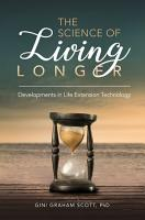 The Science of Living Longer  Developments in Life Extension Technology PDF