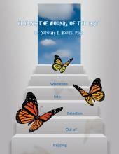 Healing the Wounds of the Past: Stepping Out of Rejection Into Wholeness