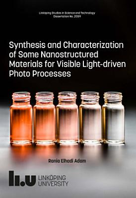 Synthesis and Characterization of Some Nanostructured Materials for Visible Light-driven Photo Processes