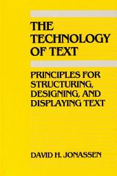 The Technology of Text: Principles for Structuring, Designing, and Displaying Text, Volume 1