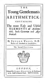 The Young Gentleman's Arithmetick, and Geometry: Containing Such Elements of the Said Arts Or Sciences as are Most Useful and Easy to be Known