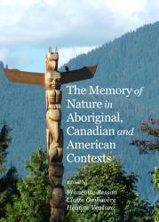 The Memory Of Nature In Aboriginal Canadian And American Contexts Book PDF