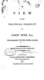 A View of the Political Conduct of Aaron Burr, Esq., Vice-president of the United States