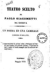Teatro scelto di Paolo Giacometti da Genova: Un poema ed una cambiale commedia in due atti