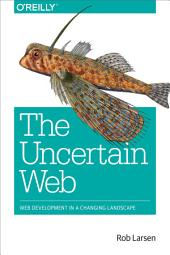 The Uncertain Web: Web Development in a Changing Landscape
