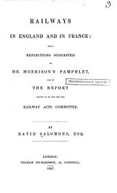 Railways in England and in France: Being Reflections Suggested by Mr. Morrison's Pamphlet, and by the Report Drawn Up by Him for the Railway Acts Committee, Volume 2
