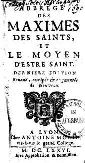 Abrégé des Maximes des Saints, et le moyen d'estre saint