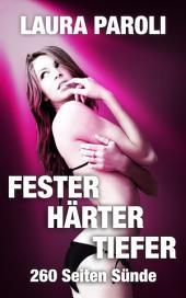 Fester Härter Tiefer - 260 Seiten Sünde: Erotischer Sammelband (Dominanz, Unterwerfung, Machtspiele)