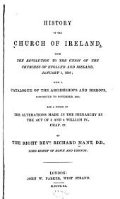 History of the Church of Ireland: From the revolution to the union of the Churches of England and Ireland, January 1, 1801; with a catalogue of the Archbishops and Bishops, continued to November, 1840; and a notice of the alterations made in the hierarchy by the act of 3 and 4 William IV., Chap. 37