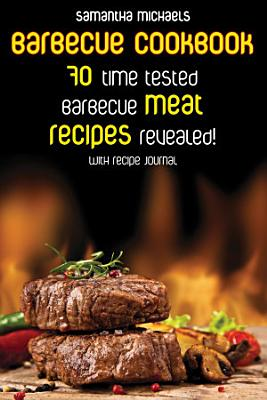 Barbecue Cookbook  70 Time Tested Barbecue Meat Recipes    Revealed   With Recipe Journal