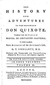 The History and Adventures of the Renowned Don Quixote: Translated from the Spanish of Miguel de Cervantes Saavedra. ... By T. Smollett, M.D. Illustrated with Twenty-eight New Copper-plates, Designed by Hayman, and Elegantly Engraved. The Fifth Edition, Corrected. In Four Volumes. ...