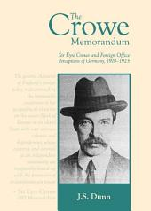 The Crowe Memorandum: Sir Eyre Crowe and Foreign Office Perceptions of Germany, 1918-1925