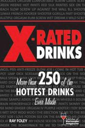 X-Rated Drinks: More Than 250 of the Hottest Drinks Ever Made