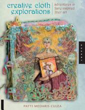 Creative Cloth Explorations: Adventures in Fairy-Inspired Fiber Art