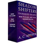 Shadow Shifters: Damaged Hearts, The Complete Series: Mine to Claim, Part of Me, and Hunger for You