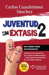 Juventud en éxtasis 2: Un curso para estudiantes. Basado en los conceptos de la novela sobre noviazgo y sexualidad más importante de los últimos tiempos.