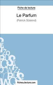 Le Parfum de Patrick Süskind (Fiche de lecture): Analyse complète de l'oeuvre