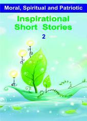 Inspirational Short Stories 2: Moral, Spiritual and Patriotic