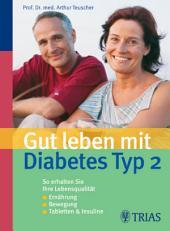 Gut leben mit Diabetes Typ 2: Ernährung, Bewegung, Tabletten, Insuline: So erhalten Sie Ihre Lebensqualität, Ausgabe 2