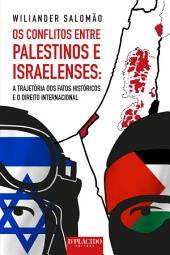 Os conflitos entre palestinos e israelenses: A trajetória dos fatos históricos e o direito internacional