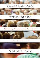 Understanding Behaviorism: Behavior, Culture, and Evolution, Edition 3
