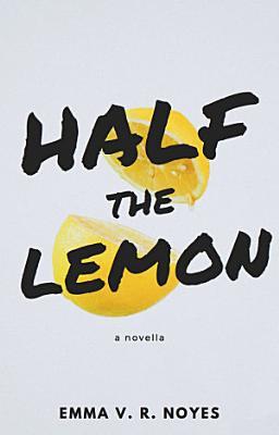 Half the Lemon  A Novella