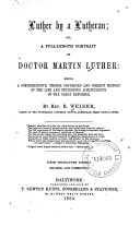 Luther by a Lutheran, Or, A Full-length Portrait of Doctor Martin Luther