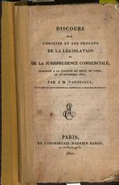 Discours sur l'origine et les progrès de la légilation et de la jurisprudence commercial: prononcé à la Faculté de droit de Paris, le 18 novembre 1820