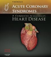 Acute Coronary Syndromes  A Companion to Braunwald s Heart Disease E Book PDF