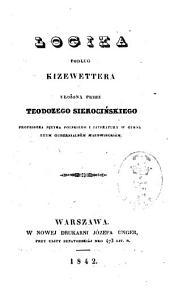 Logika: Podług Kizewettera ułożona przez Teodozego Sierocińskiego [Teodozy Sierociński]