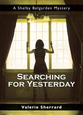 Searching for Yesterday: A Shelby Belgarden Mystery
