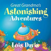 Great Grandma s Astonishing Adventures PDF