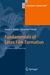 Fundamentals of Latex Film Formation: Processes and Properties