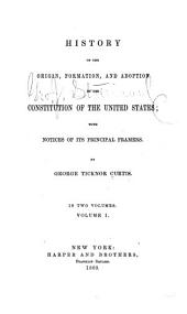 History of the Origin, Formation, and Adoption of the Constitution of the United States, with Notices of Its Principal Framers: Volume 1