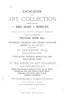 Catalogue of the Art Collection Formed by the Late Mrs. Mary J. Morgan to be Sold by Auction ...
