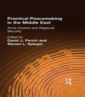 Practical Peacemaking in the Middle East: Arms Control and Regional Security