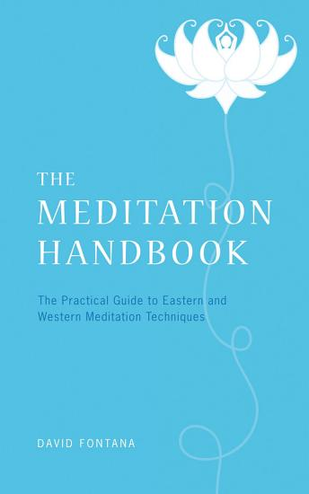 The Meditation Handbook  The Practical Guide to Eastern and Western Meditation Techniques PDF