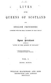 Lives of the Queens of Scotland and English Princesses Connected with the Regal Succession of Great Britain: Volume 1
