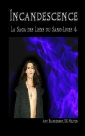 Incandescence ( Les Liens du Sang-Livre 4)