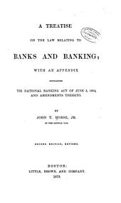 A Treatise on the Law Relating to Banks and Banking: With an Appendix Containing the National Banking Act of June 3, 1864, and Amendments Thereto
