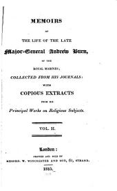 Memoirs of the Life of the Late Major-General Andrew Burn, of the Royal Marines: Collected from His Journals: with Copious Extracts from His Principal Works on Religious Subjects ...