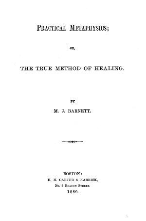 Practical Metaphysics  Or  The True Method of Healing