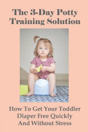 The 3 Day Potty Training Solution
