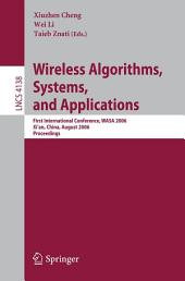 Wireless Algorithms, Systems, and Applications: First International Conference, WASA 2006, Xi'an, China, August 15-17, 2006, Proceedings