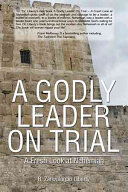 A GODLY LEADER ON TRIAL : A Fresh Look at Nehemiah