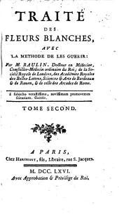 Traité des fleurs blanches, avec la méthode de les guérir: Volume2